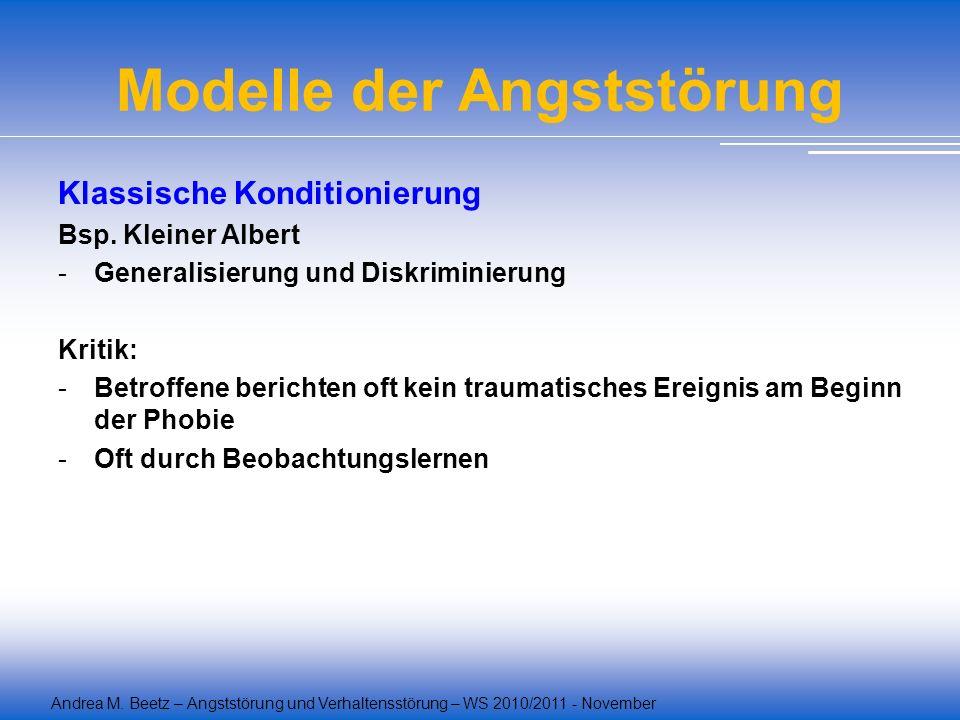 Modelle der Angststörung Klassische Konditionierung Bsp. Kleiner Albert -Generalisierung und Diskriminierung Kritik: -Betroffene berichten oft kein tr