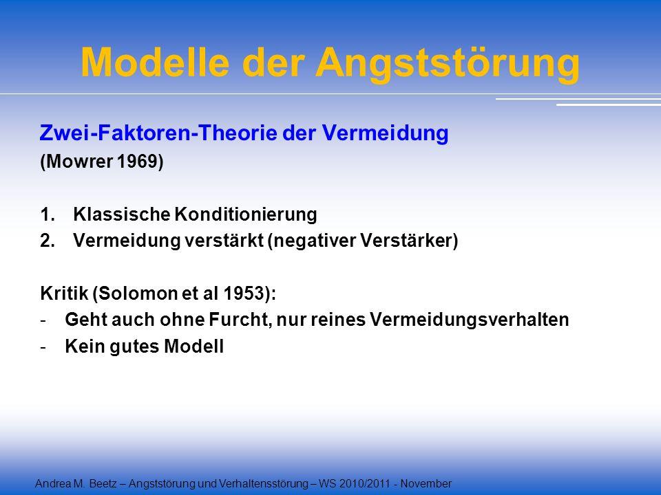 Andrea M. Beetz – Angststörung und Verhaltensstörung – WS 2010/2011 - November Modelle der Angststörung Zwei-Faktoren-Theorie der Vermeidung (Mowrer 1
