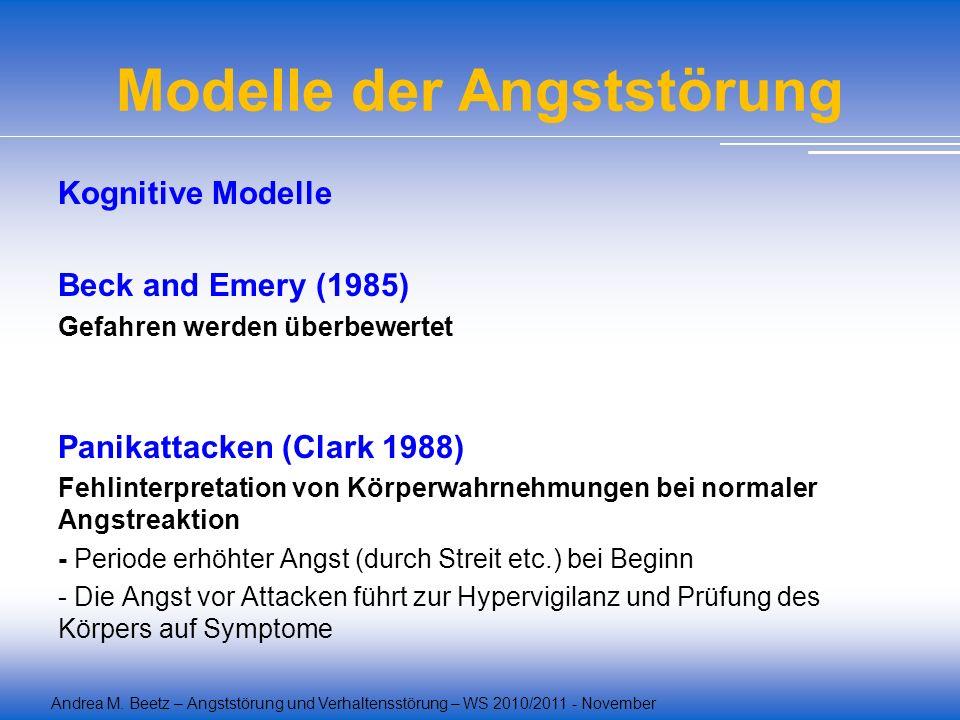 Andrea M. Beetz – Angststörung und Verhaltensstörung – WS 2010/2011 - November Modelle der Angststörung Kognitive Modelle Beck and Emery (1985) Gefahr