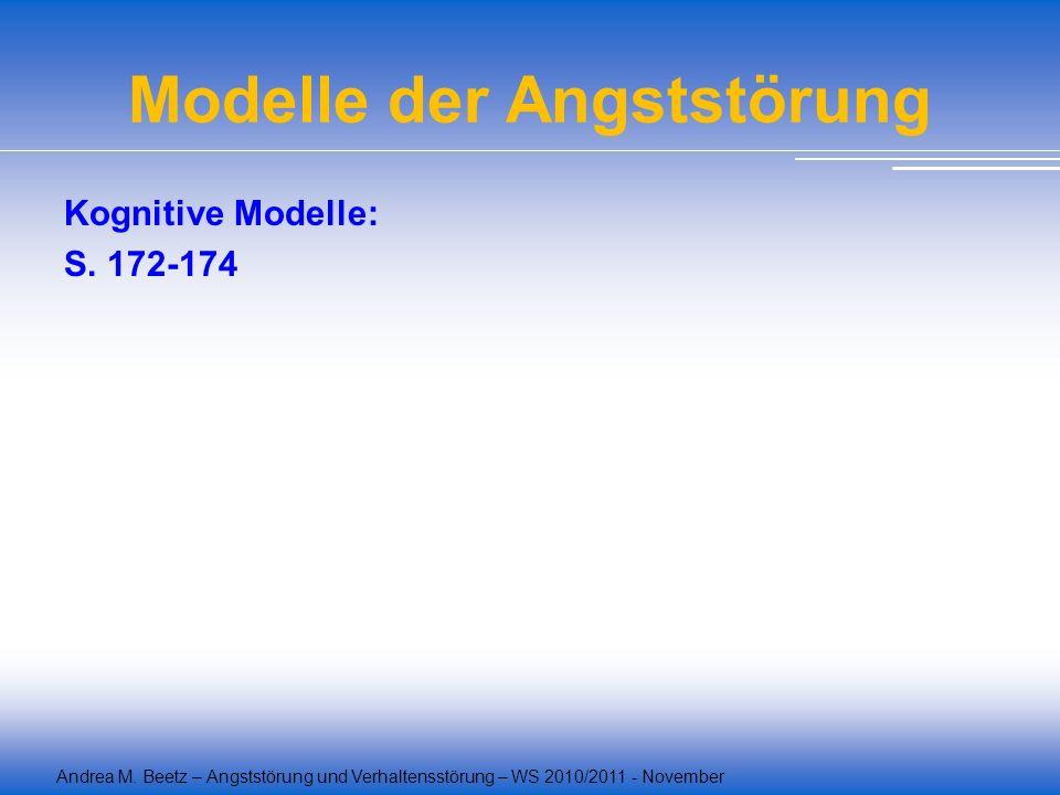 Andrea M. Beetz – Angststörung und Verhaltensstörung – WS 2010/2011 - November Modelle der Angststörung Kognitive Modelle: S. 172-174