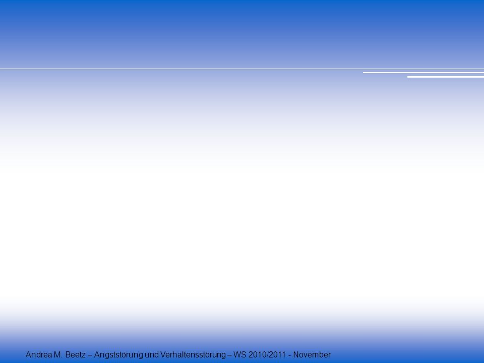 Andrea M. Beetz – Angststörung und Verhaltensstörung – WS 2010/2011 - November
