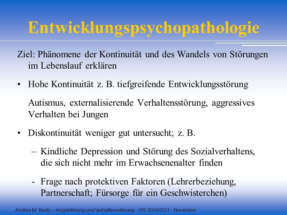 Andrea M. Beetz – Angststörung und Verhaltensstörung – WS 2010/2011 - November Entwicklungspsychopathologie Ziel: Phänomene der Kontinuität und des Wa