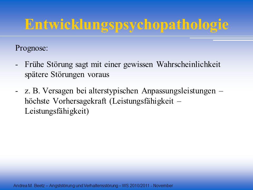 Andrea M. Beetz – Angststörung und Verhaltensstörung – WS 2010/2011 - November Entwicklungspsychopathologie Prognose: -Frühe Störung sagt mit einer ge