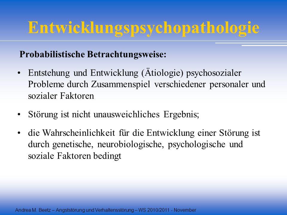 Andrea M. Beetz – Angststörung und Verhaltensstörung – WS 2010/2011 - November Entwicklungspsychopathologie Probabilistische Betrachtungsweise: Entste