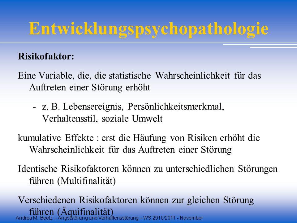 Andrea M. Beetz – Angststörung und Verhaltensstörung – WS 2010/2011 - November Entwicklungspsychopathologie Risikofaktor: Eine Variable, die, die stat