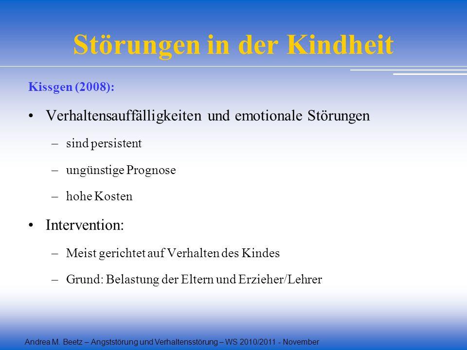 Andrea M. Beetz – Angststörung und Verhaltensstörung – WS 2010/2011 - November Störungen in der Kindheit Kissgen (2008): Verhaltensauffälligkeiten und