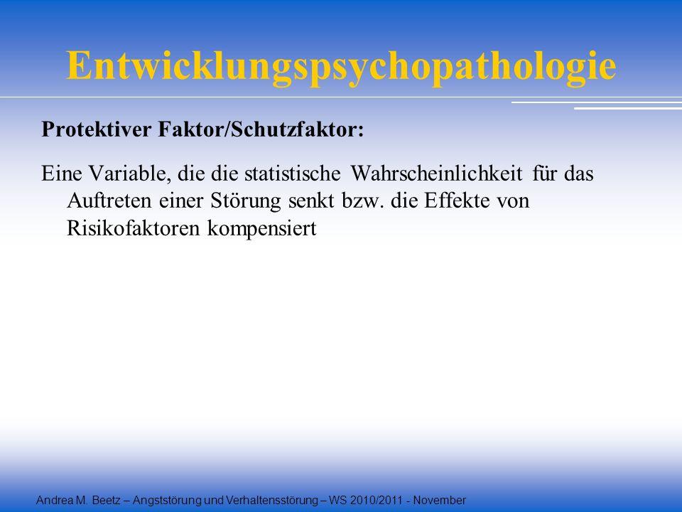 Andrea M. Beetz – Angststörung und Verhaltensstörung – WS 2010/2011 - November Entwicklungspsychopathologie Protektiver Faktor/Schutzfaktor: Eine Vari