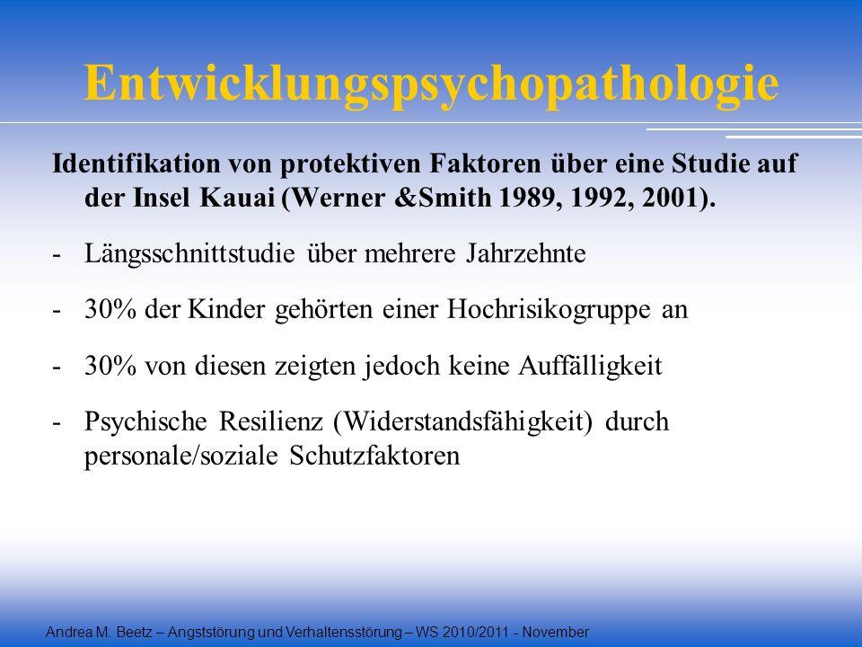 Andrea M. Beetz – Angststörung und Verhaltensstörung – WS 2010/2011 - November Entwicklungspsychopathologie Identifikation von protektiven Faktoren üb