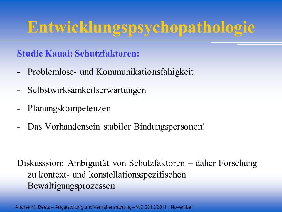 Andrea M. Beetz – Angststörung und Verhaltensstörung – WS 2010/2011 - November Entwicklungspsychopathologie Studie Kauai: Schutzfaktoren: -Problemlöse