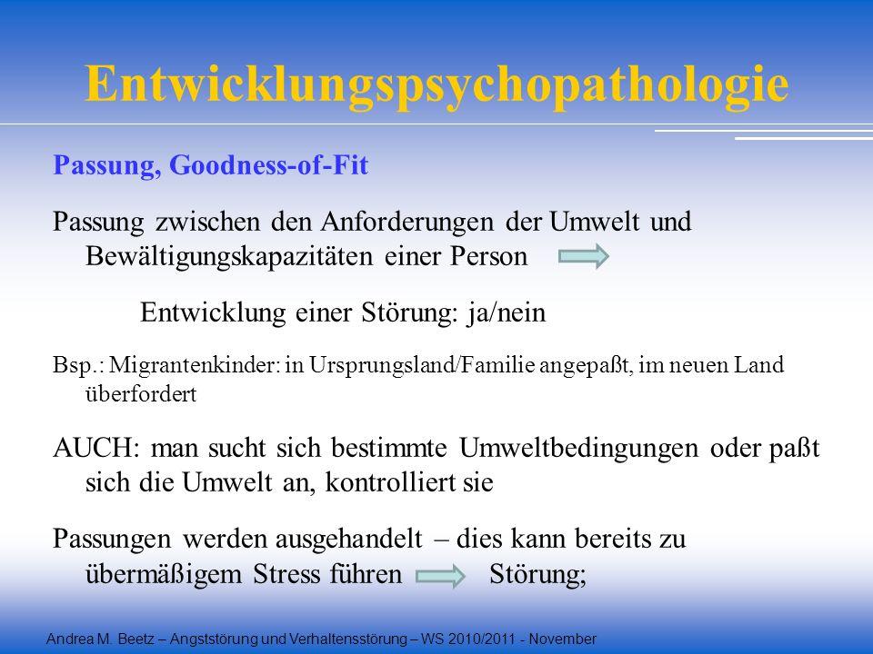 Andrea M. Beetz – Angststörung und Verhaltensstörung – WS 2010/2011 - November Entwicklungspsychopathologie Passung, Goodness-of-Fit Passung zwischen