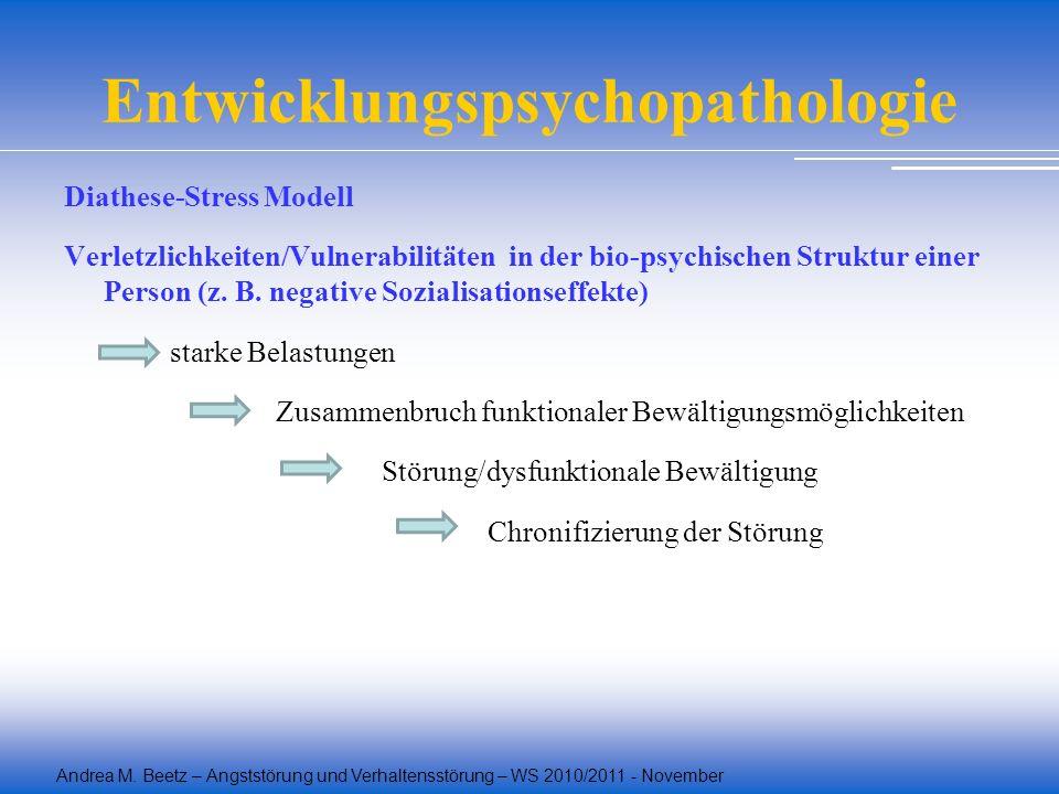 Andrea M. Beetz – Angststörung und Verhaltensstörung – WS 2010/2011 - November Entwicklungspsychopathologie Diathese-Stress Modell Verletzlichkeiten/V