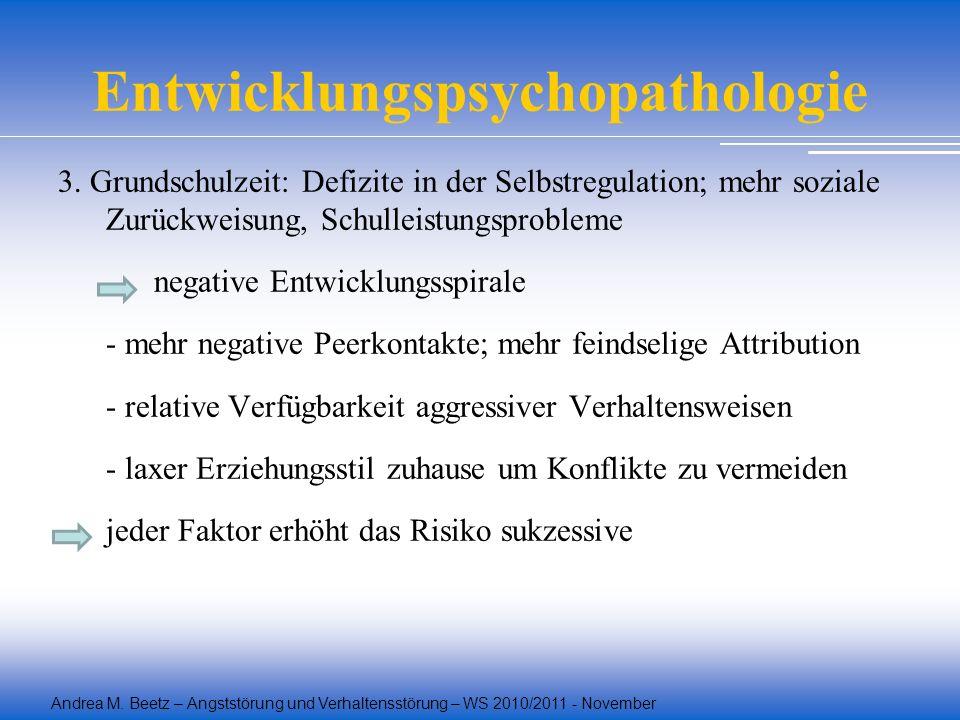 Andrea M. Beetz – Angststörung und Verhaltensstörung – WS 2010/2011 - November Entwicklungspsychopathologie 3. Grundschulzeit: Defizite in der Selbstr