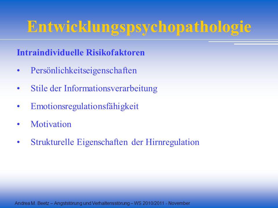Andrea M. Beetz – Angststörung und Verhaltensstörung – WS 2010/2011 - November Entwicklungspsychopathologie Intraindividuelle Risikofaktoren Persönlic