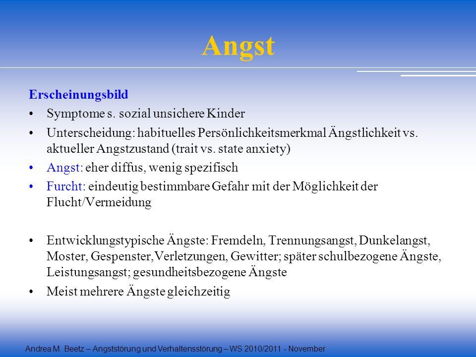 Andrea M. Beetz – Angststörung und Verhaltensstörung – WS 2010/2011 - November Angst Erscheinungsbild Symptome s. sozial unsichere Kinder Unterscheidu