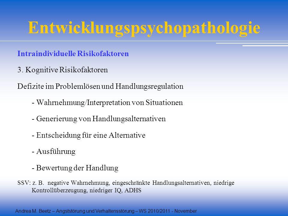 Andrea M. Beetz – Angststörung und Verhaltensstörung – WS 2010/2011 - November Entwicklungspsychopathologie Intraindividuelle Risikofaktoren 3. Kognit