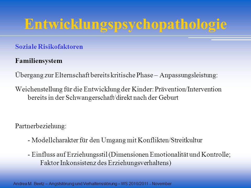 Andrea M. Beetz – Angststörung und Verhaltensstörung – WS 2010/2011 - November Entwicklungspsychopathologie Soziale Risikofaktoren Familiensystem Über