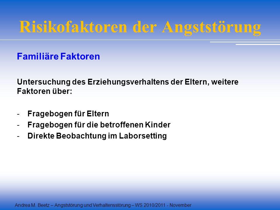 Andrea M. Beetz – Angststörung und Verhaltensstörung – WS 2010/2011 - November Risikofaktoren der Angststörung Familiäre Faktoren Untersuchung des Erz