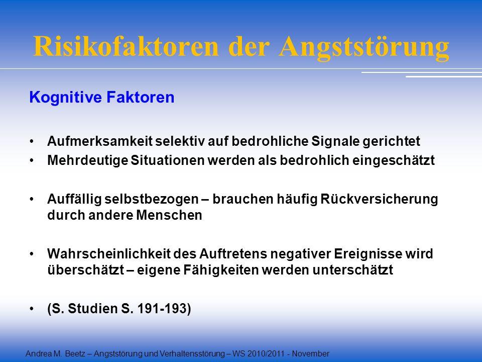 Andrea M. Beetz – Angststörung und Verhaltensstörung – WS 2010/2011 - November Risikofaktoren der Angststörung Kognitive Faktoren Aufmerksamkeit selek