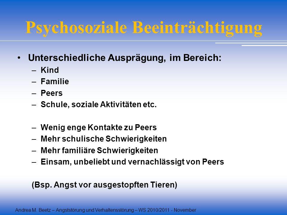 Andrea M. Beetz – Angststörung und Verhaltensstörung – WS 2010/2011 - November Psychosoziale Beeinträchtigung Unterschiedliche Ausprägung, im Bereich: