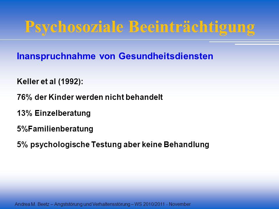 Andrea M. Beetz – Angststörung und Verhaltensstörung – WS 2010/2011 - November Psychosoziale Beeinträchtigung Inanspruchnahme von Gesundheitsdiensten
