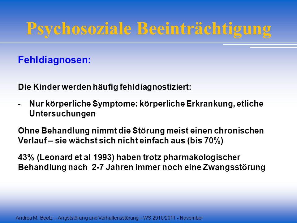Andrea M. Beetz – Angststörung und Verhaltensstörung – WS 2010/2011 - November Psychosoziale Beeinträchtigung Fehldiagnosen: Die Kinder werden häufig