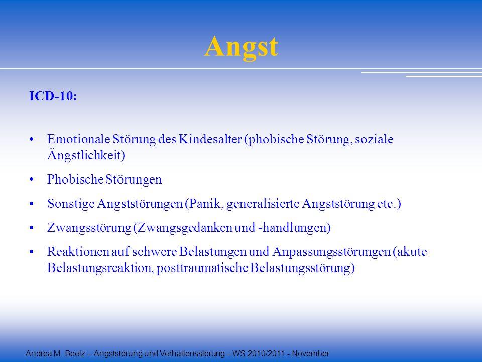 Andrea M. Beetz – Angststörung und Verhaltensstörung – WS 2010/2011 - November Angst ICD-10: Emotionale Störung des Kindesalter (phobische Störung, so