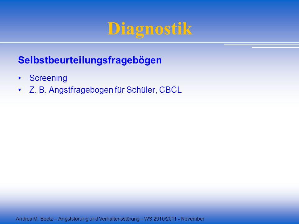 Andrea M. Beetz – Angststörung und Verhaltensstörung – WS 2010/2011 - November Diagnostik Selbstbeurteilungsfragebögen Screening Z. B. Angstfragebogen