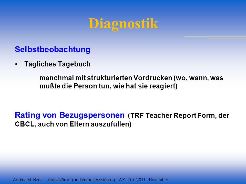 Andrea M. Beetz – Angststörung und Verhaltensstörung – WS 2010/2011 - November Diagnostik Selbstbeobachtung Tägliches Tagebuch manchmal mit strukturie