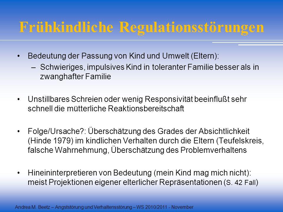 Andrea M. Beetz – Angststörung und Verhaltensstörung – WS 2010/2011 - November Frühkindliche Regulationsstörungen Bedeutung der Passung von Kind und U