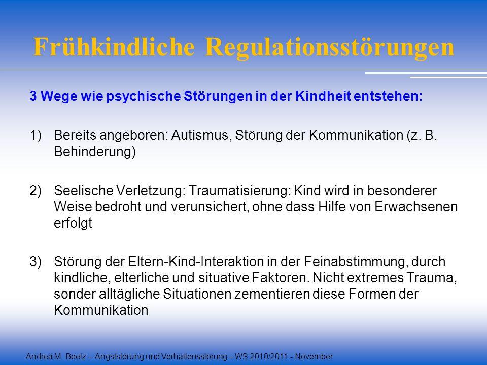 Andrea M. Beetz – Angststörung und Verhaltensstörung – WS 2010/2011 - November Frühkindliche Regulationsstörungen 3 Wege wie psychische Störungen in d