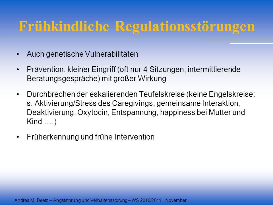 Andrea M. Beetz – Angststörung und Verhaltensstörung – WS 2010/2011 - November Frühkindliche Regulationsstörungen Auch genetische Vulnerabilitäten Prä