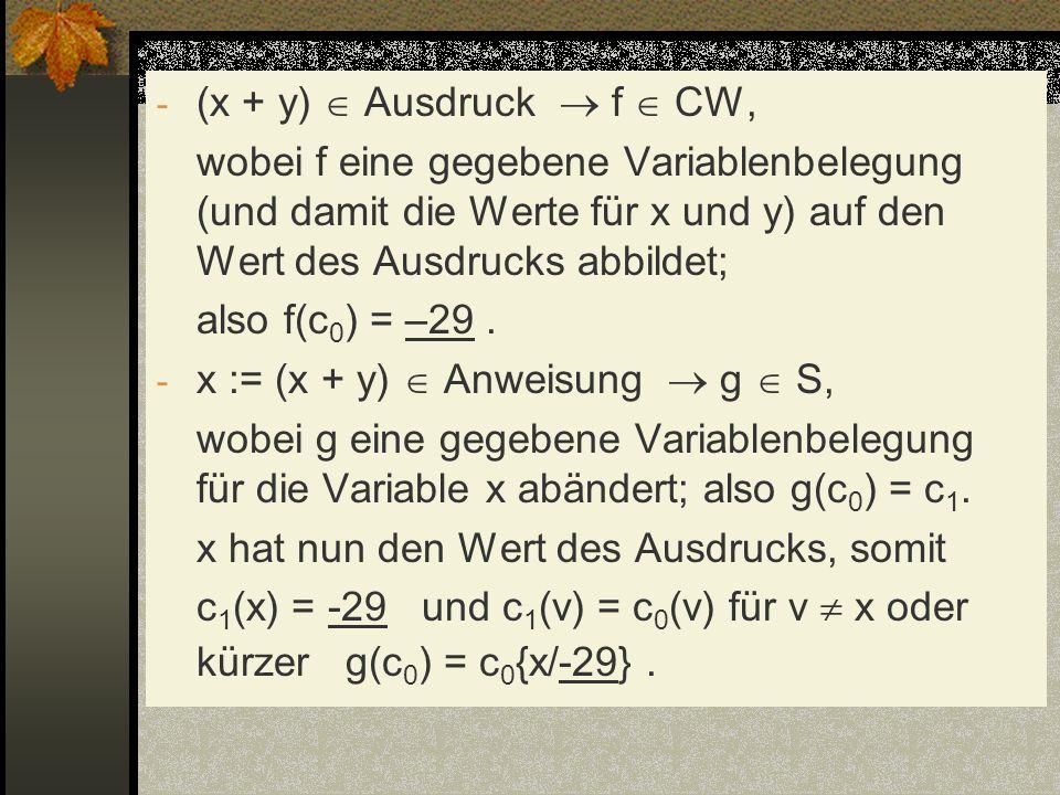 - (x + y) Ausdruck f CW, wobei f eine gegebene Variablenbelegung (und damit die Werte für x und y) auf den Wert des Ausdrucks abbildet; also f(c 0 ) =