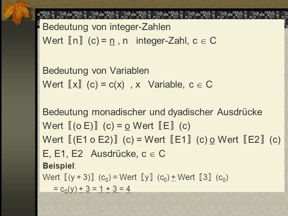 Bedeutung von integer-Zahlen Wert n (c) = n, n integer-Zahl, c C Bedeutung von Variablen Wert x (c) = c(x), x Variable, c C Bedeutung monadischer und