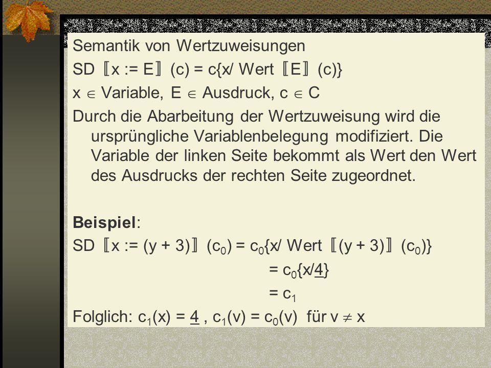 Semantik von Wertzuweisungen SD x := E (c) = c{x/ Wert E (c)} x Variable, E Ausdruck, c C Durch die Abarbeitung der Wertzuweisung wird die ursprünglic