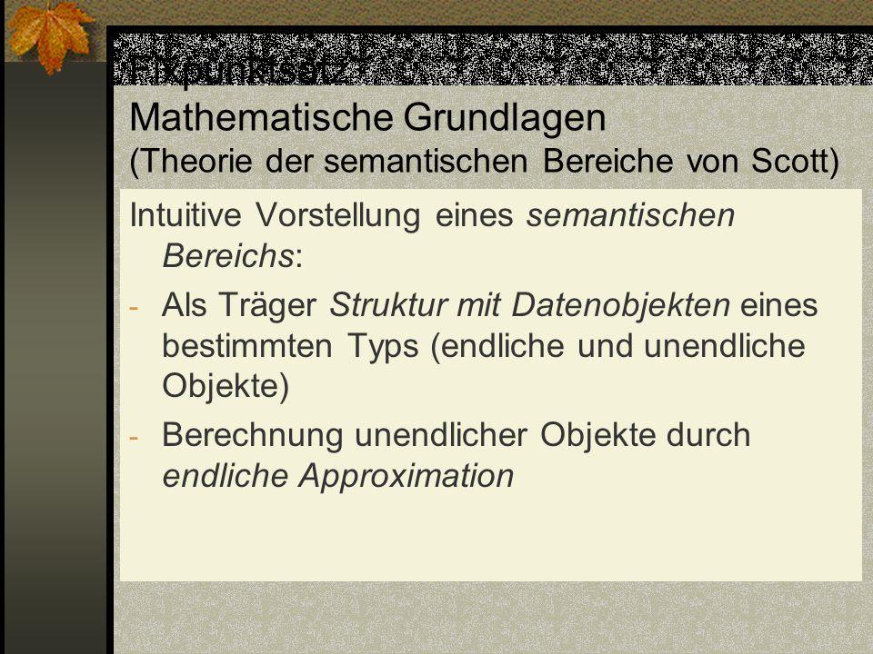 Fixpunktsatz Mathematische Grundlagen (Theorie der semantischen Bereiche von Scott) Intuitive Vorstellung eines semantischen Bereichs: - Als Träger St