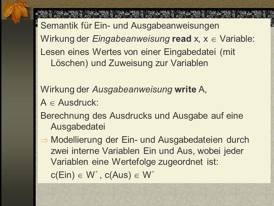 Semantik für Ein- und Ausgabeanweisungen Wirkung der Eingabeanweisung read x, x Variable: Lesen eines Wertes von einer Eingabedatei (mit Löschen) und