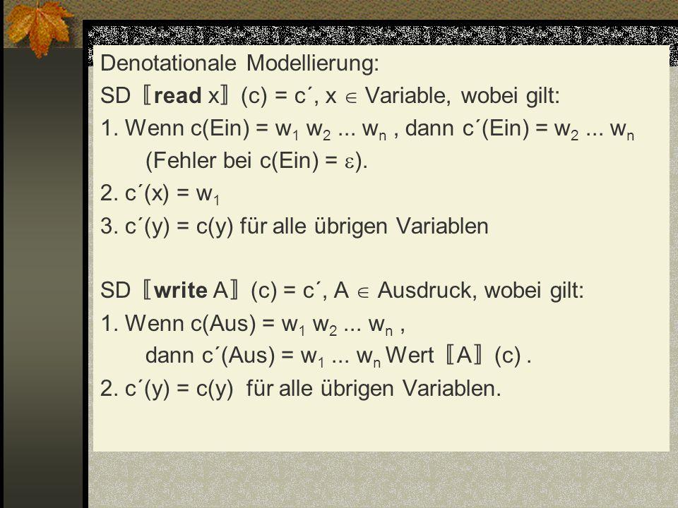 Denotationale Modellierung: SD read x (c) = c´, x Variable, wobei gilt: 1. Wenn c(Ein) = w 1 w 2... w n, dann c´(Ein) = w 2... w n (Fehler bei c(Ein)