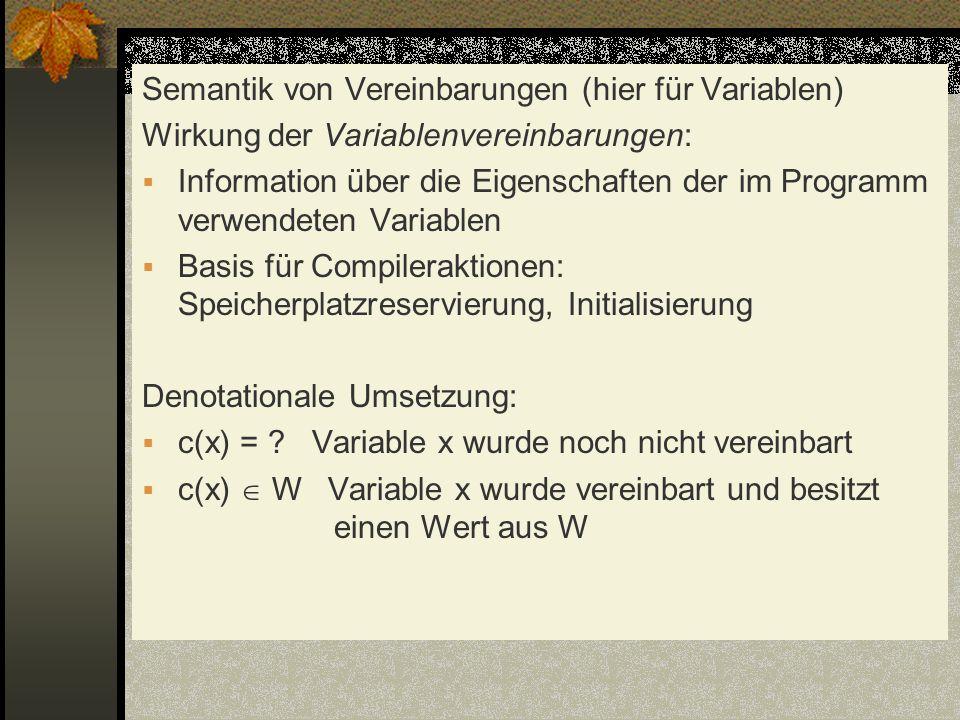 Semantik von Vereinbarungen (hier für Variablen) Wirkung der Variablenvereinbarungen: Information über die Eigenschaften der im Programm verwendeten V