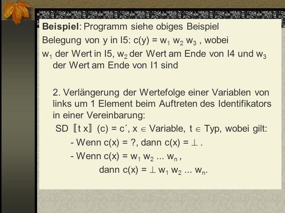 Beispiel: Programm siehe obiges Beispiel Belegung von y in I5: c(y) = w 1 w 2 w 3, wobei w 1 der Wert in I5, w 2 der Wert am Ende von I4 und w 3 der W