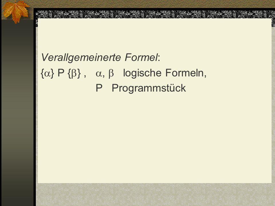 Verallgemeinerte Formel: { } P { },, logische Formeln, P Programmstück