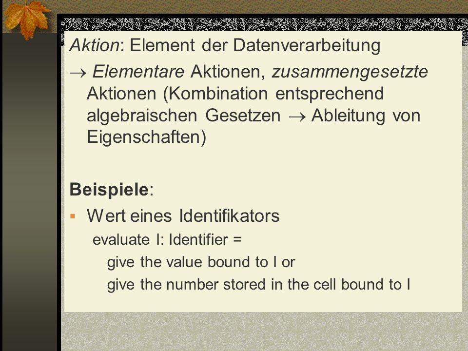 Aktion: Element der Datenverarbeitung Elementare Aktionen, zusammengesetzte Aktionen (Kombination entsprechend algebraischen Gesetzen Ableitung von Ei