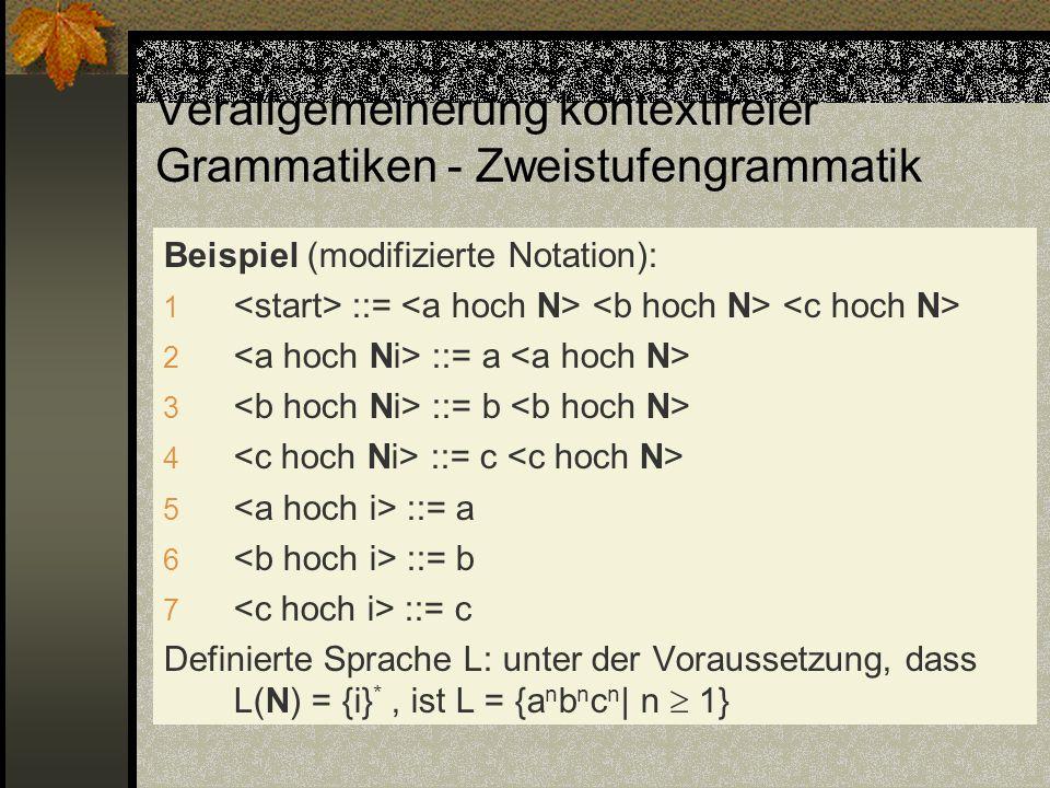 Verallgemeinerung kontextfreier Grammatiken - Zweistufengrammatik Beispiel (modifizierte Notation): 1 ::= 2 ::= a 3 ::= b 4 ::= c 5 ::= a 6 ::= b 7 ::