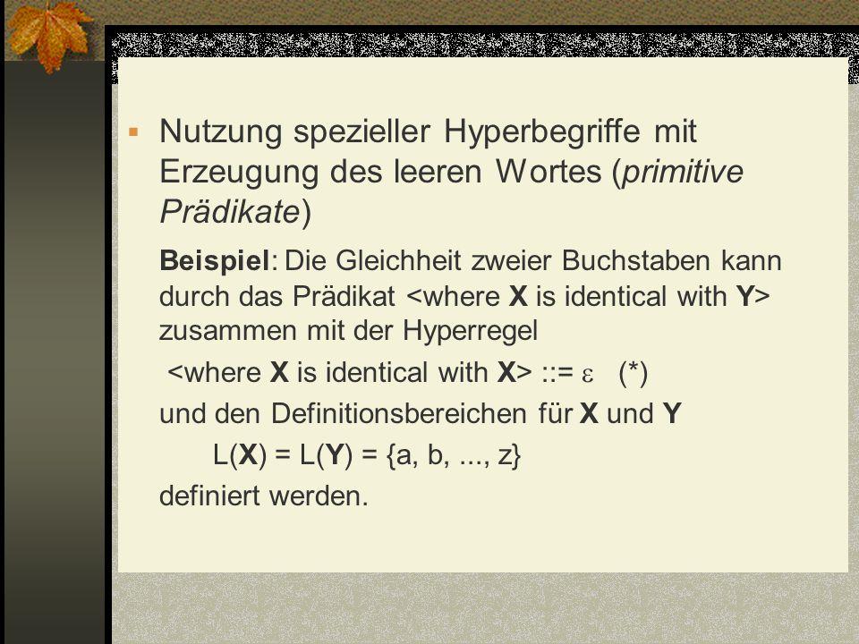 Nutzung spezieller Hyperbegriffe mit Erzeugung des leeren Wortes (primitive Prädikate) Beispiel: Die Gleichheit zweier Buchstaben kann durch das Prädi