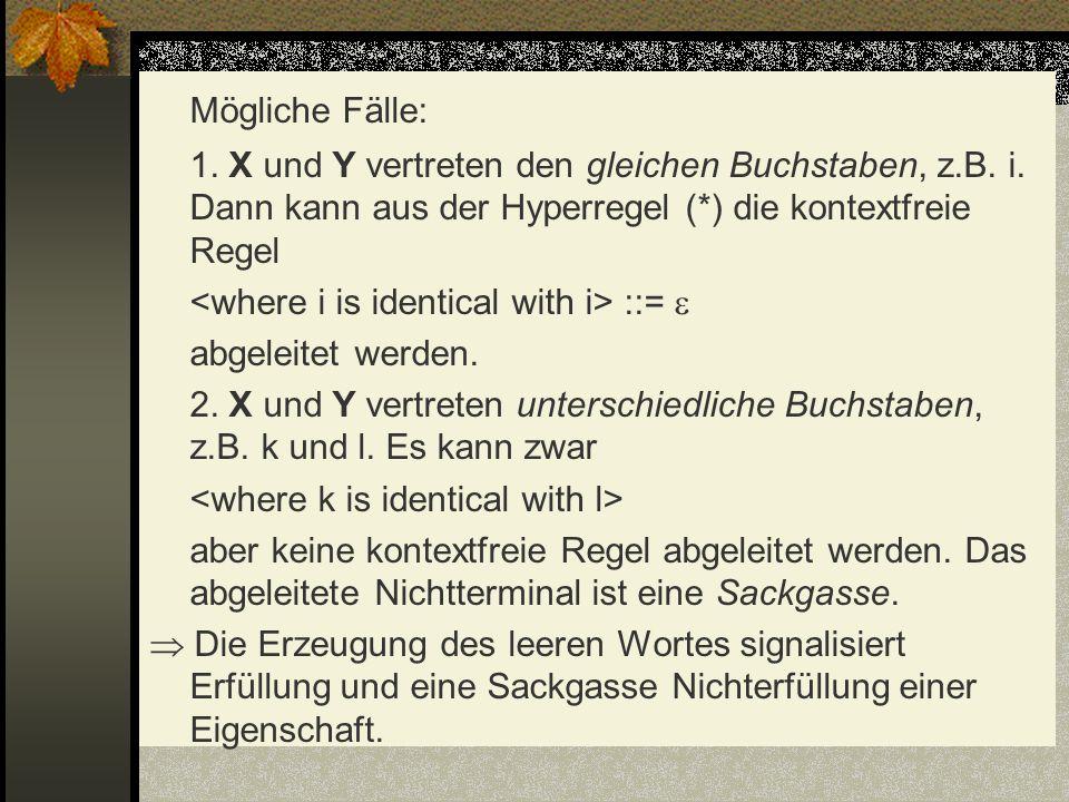 Mögliche Fälle: 1. X und Y vertreten den gleichen Buchstaben, z.B. i. Dann kann aus der Hyperregel (*) die kontextfreie Regel ::= abgeleitet werden. 2