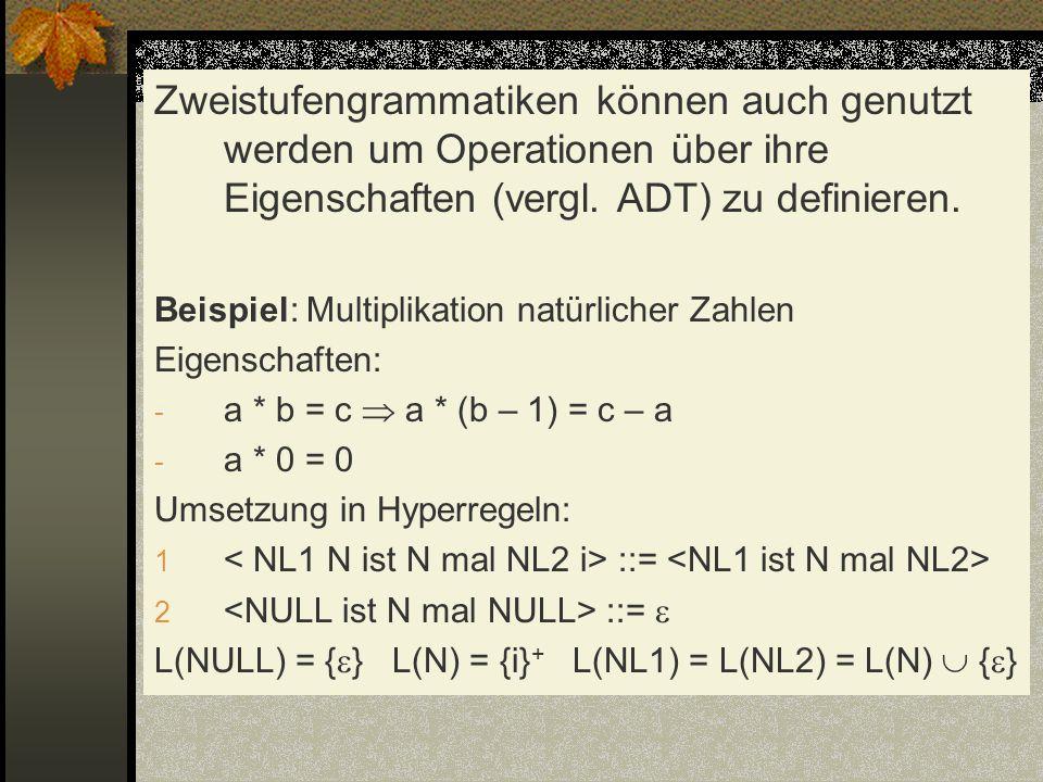 Zweistufengrammatiken können auch genutzt werden um Operationen über ihre Eigenschaften (vergl. ADT) zu definieren. Beispiel: Multiplikation natürlich
