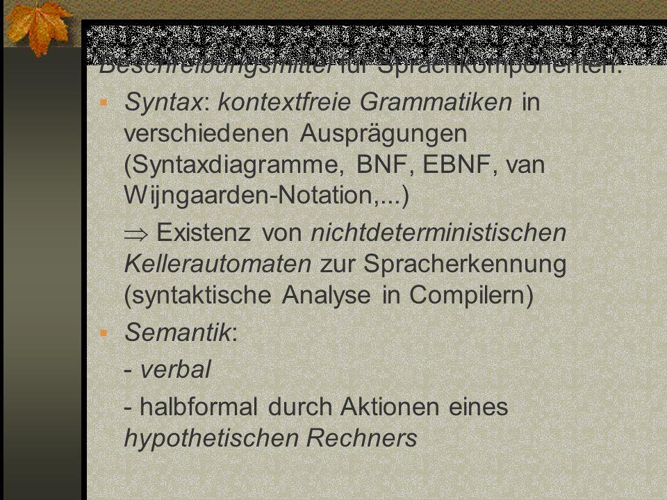 Beschreibungsmittel für Sprachkomponenten: Syntax: kontextfreie Grammatiken in verschiedenen Ausprägungen (Syntaxdiagramme, BNF, EBNF, van Wijngaarden