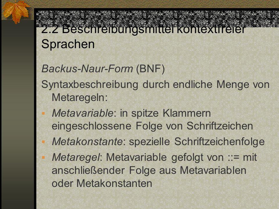 2.2 Beschreibungsmittel kontextfreier Sprachen Backus-Naur-Form (BNF) Syntaxbeschreibung durch endliche Menge von Metaregeln: Metavariable: in spitze