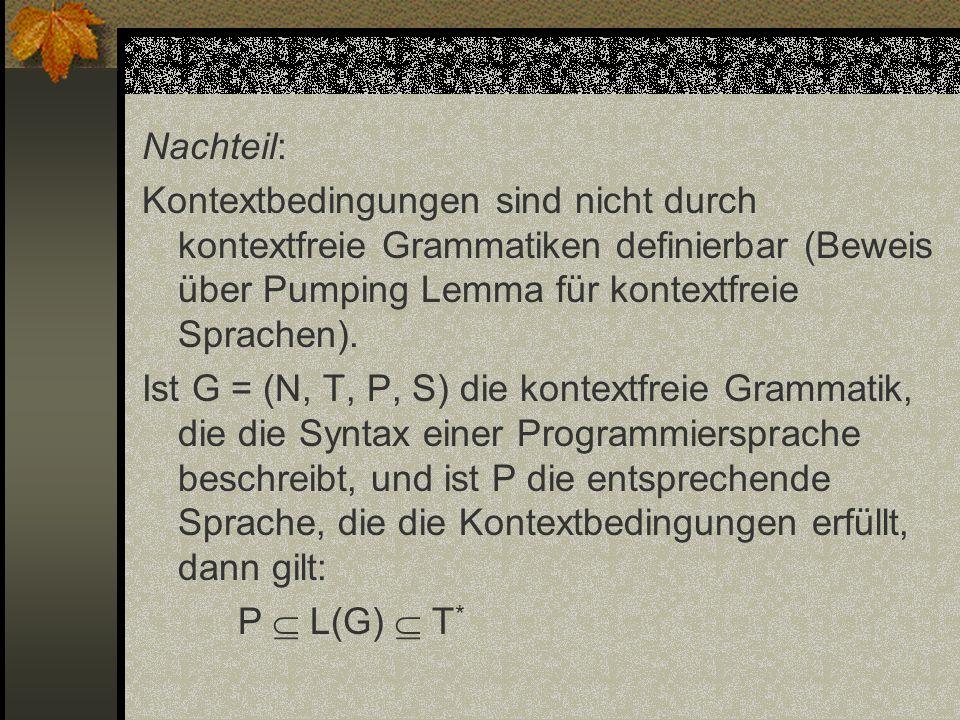 Nachteil: Kontextbedingungen sind nicht durch kontextfreie Grammatiken definierbar (Beweis über Pumping Lemma für kontextfreie Sprachen). Ist G = (N,