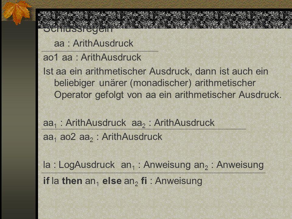 Schlussregeln aa : ArithAusdruck ao1 aa : ArithAusdruck Ist aa ein arithmetischer Ausdruck, dann ist auch ein beliebiger unärer (monadischer) arithmet