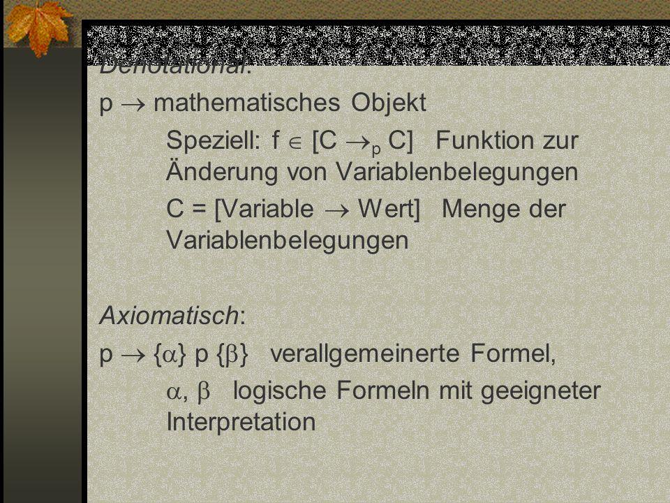 Denotational: p mathematisches Objekt Speziell: f [C p C] Funktion zur Änderung von Variablenbelegungen C = [Variable Wert] Menge der Variablenbelegun